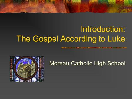 Introduction: The Gospel According to Luke Moreau Catholic High School.