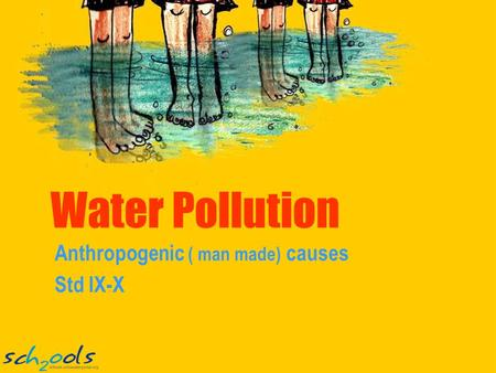 Water Pollution Anthropogenic ( man made) causes Std IX-X.
