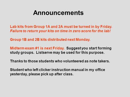Announcements Lab kits from Group 1A and 2A must be turned in by Friday. Failure to return your kits on time in zero score for the lab! Group 1B and 2B.