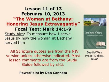 "Lesson 11 of 13 February 10, 2013 ""The Woman at Bethany: Honoring Jesus Extravagantly"" Focal Text: Mark 14:1-9 Study Aim: To measure how I serve Jesus."