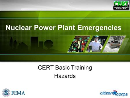 Nuclear Power Plant Emergencies CERT Basic Training Hazards.