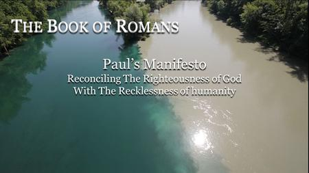 Paul's Manifesto Reconciling The Righteousness of God With The Recklessness of humanity Paul's Manifesto Reconciling The Righteousness of God With The.