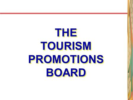 THE TOURISM PROMOTIONS BOARD. REPUBLIC ACT 9593 Sections 25 & 45 The Philippine Convention and Visitors Corporation is reorganized and renamed as The.