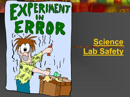 Science Lab Safety. Always wear goggles and a lab apron There will be no exception to this rule!