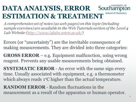 "1 DATA ANALYSIS, ERROR ESTIMATION & TREATMENT Errors (or ""uncertainty"") are the inevitable consequence of making measurements. They are divided into three."