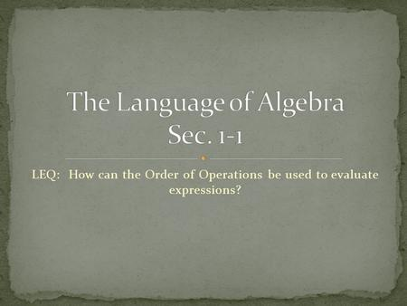 LEQ: How can the Order of Operations be used to evaluate expressions?