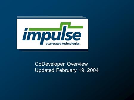 CoDeveloper Overview Updated February 19, 2004. 2 Introducing CoDeveloper™  Targeting hardware/software programmable platforms  Target platforms feature.