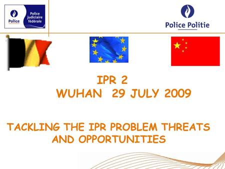 IPR 2 WUHAN 29 JULY 2009 TACKLING THE IPR PROBLEM THREATS AND OPPORTUNITIES.
