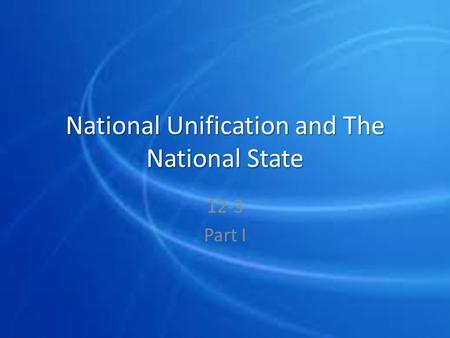 National Unification and The National State 12-3 Part I.