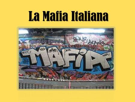 "La Mafia Italiana. What is la Mafia italiana? Organized crime in Italy. ""Families"" of criminals. In certain places in Italy. Causes great stress and fear."