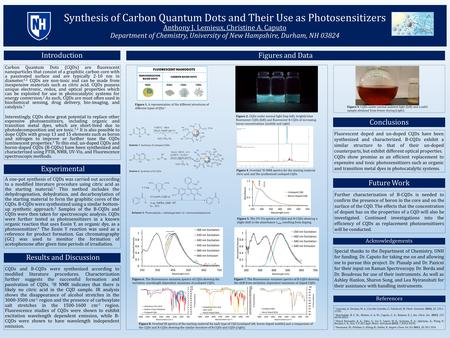 Synthesis of Carbon Quantum Dots and Their Use as Photosensitizers Anthony J. Lemieux, Christine A. Caputo Department of Chemistry, University of New Hampshire,