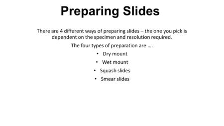 Preparing Slides There are 4 different ways of preparing slides – the one you pick is dependent on the specimen and resolution required. The four types.