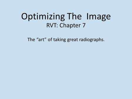 "Optimizing The Image RVT: Chapter 7 The ""art"" of taking great radiographs."