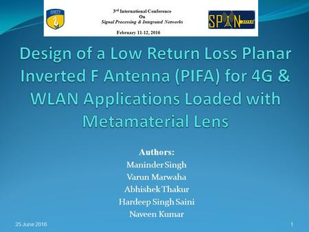 Design of a Low Return Loss Planar Inverted F Antenna (PIFA) for 4G & WLAN Applications Loaded with Metamaterial Lens Authors: Maninder Singh Varun Marwaha.