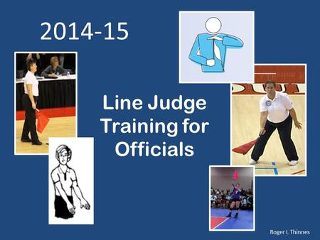 Line Judge Training for Officials 2014-15 Roger L Thinnes.