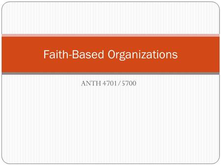 ANTH 4701/5700 Faith-Based Organizations. World Faiths Development Dialogue World bank partnerships with international faith-based organizations: Women,