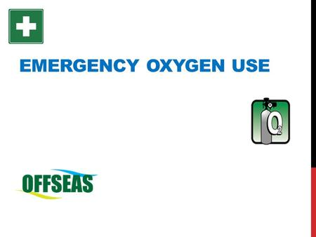Emergency oxygen use.