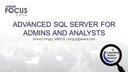 Jeremy Kingry, eBECS | ADVANCED SQL SERVER FOR ADMINS AND ANALYSTS.