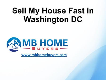 Sell My House Fast in Washington DC www.mbhomebuyers.com.