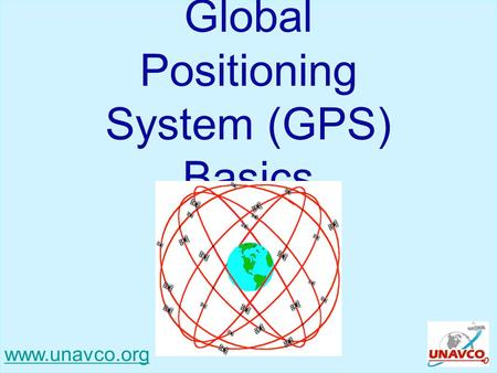 Global Positioning System (GPS) Basics www.unavco.org.