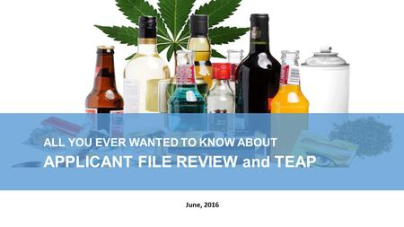 ALL YOU EVER WANTED TO KNOW ABOUT APPLICANT FILE REVIEW and TEAP June, 2016.
