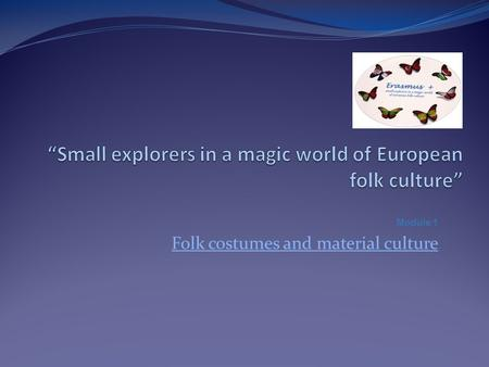 Module 1 Folk costumes and material culture. We started our activities by choosing our Erasmus+ corner(s) (one at the school hall and another at the library)