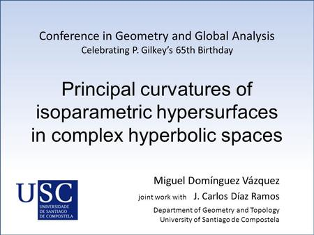Principal curvatures of isoparametric hypersurfaces in complex hyperbolic spaces Miguel Domínguez Vázquez joint work with J. Carlos Díaz Ramos Conference.