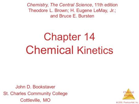 Chemical Kinetics  2009, Prentice-Hall, Inc. Chapter 14 Chemical Kinetics John D. Bookstaver St. Charles Community College Cottleville, MO Chemistry,