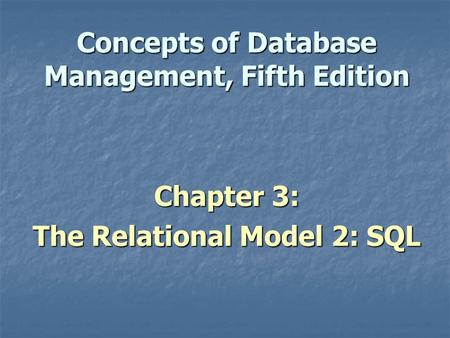 Concepts of Database Management, Fifth Edition Chapter 3: The Relational Model 2: SQL.