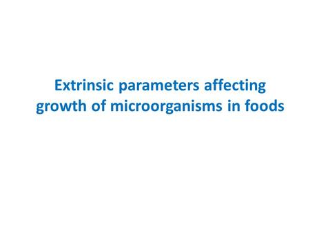 Extrinsic parameters affecting growth of microorganisms in foods.