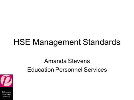HSE Management Standards Amanda Stevens Education Personnel Services.