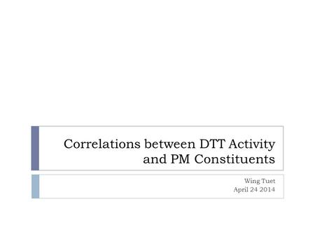 Correlations between DTT Activity and PM Constituents Wing Tuet April 24 2014.