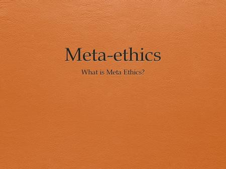 Meta-ethics What is Meta Ethics?.