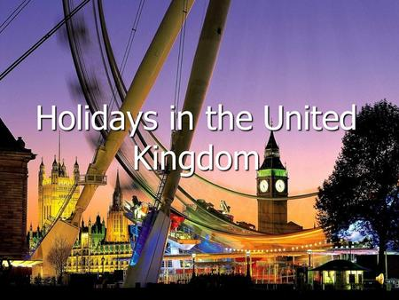 Holidays in the United Kingdom. There are many different holidays in United Kingdom. Besides public holidays, or bank holidays ( a 'Bank' holiday is an.