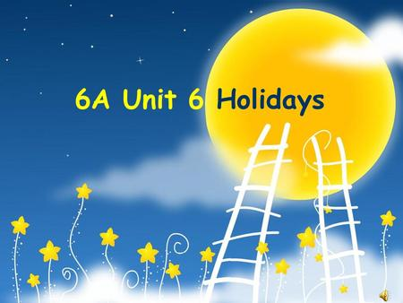 6A Unit 6 Holidays National Day Did you...( 动词原形 ) last National Day?
