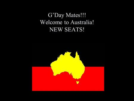 G'Day Mates!!! Welcome to Australia! NEW SEATS!. Why think about aboriginal people in Australia?