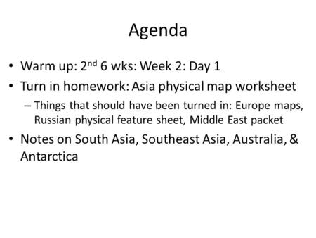 Agenda Warm up: 2 nd 6 wks: Week 2: Day 1 Turn in homework: Asia physical map worksheet – Things that should have been turned in: Europe maps, Russian.