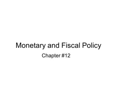 Monetary and Fiscal Policy Chapter #12. Introduction In this chapter we use the IS-LM model developed in Chapter 11 to show how monetary and fiscal policy.