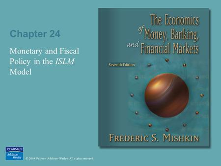 Chapter 24 Monetary and Fiscal Policy in the ISLM Model.