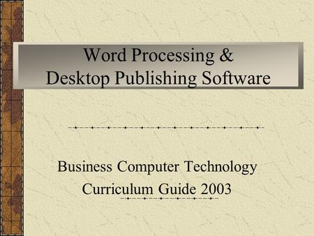 Word Processing & Desktop Publishing Software Business Computer Technology Curriculum Guide 2003.