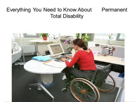 Everything You Need to Know About Permanent Total Disability.