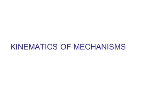 KINEMATICS OF MECHANISMS. MACHINE Machine is a device consisting of various machine elements arranged together so as to perform prescribed task. Machine.