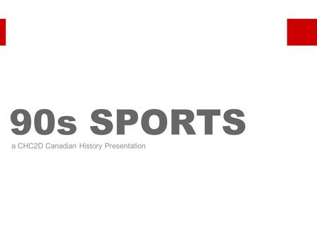90s SPORTS a CHC2D Canadian History Presentation.