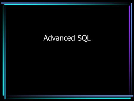 Advanced SQL. SQL - Nulls Nulls are not equal to anything - Null is not even equal to Null where columna != 'ABC' --this will not return records where.