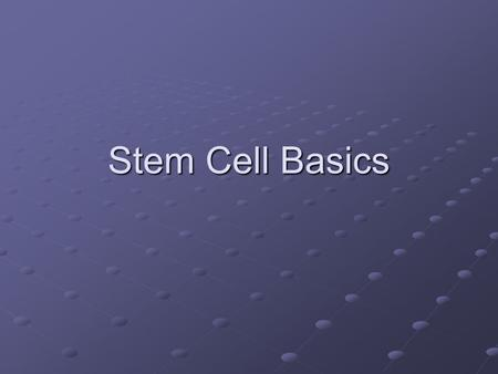 Stem Cell Basics. What are stem cells? ounspecialized cells ocan become: o many different kinds of specialized cells.
