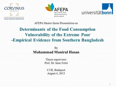 1 Determinants of the Food Consumption Vulnerability of the Extreme Poor -Empirical Evidence from Southern Bangladesh AFEPA Master thesis Presentation.