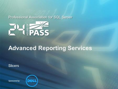 Sponsored by: Professional Association for SQL Server Advanced Reporting Services Slicers.