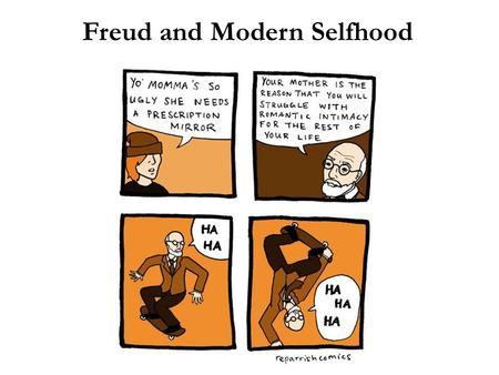 "Freud and Modern Selfhood. ""There is literally nothing to be said, scientifically speaking, to the advantage of the entire Freudian system or any of."