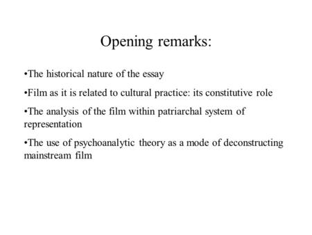 The historical nature of the essay Film as it is related to cultural practice: its constitutive role The analysis of the film within patriarchal system.