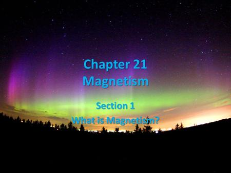 Chapter 21 Magnetism Section 1 What is Magnetism? Pages 550 - 554.